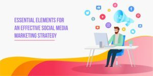 7 Essential Elements for an Effective Social Media Marketing Strategy