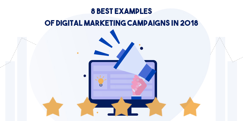 8 Best Examples Digital Marketing Campaigns in 2018