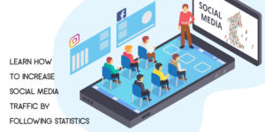 Learn How to Increase Social Media Traffic by Following Statistics