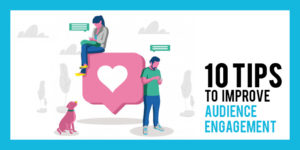 10 Tips to Improve Audience Engagement