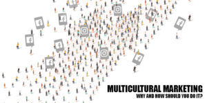 Multicultural Marketing: Why and How should you do it?