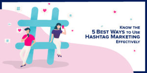 Know the5 Best Ways to UseHashtag Marketing Effectively