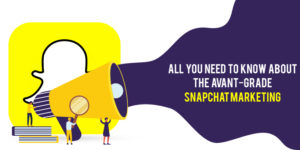 All you need to know about the avant-garde Snapchat Marketing