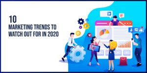 10 Marketing Trends to watch out for in 2020