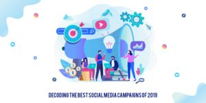 Decoding the best social media marketing campaigns of 2019