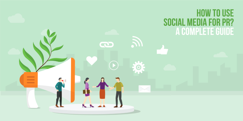 How to use Social Media for PR? A complete Guide