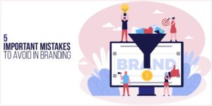 5 important mistakes to avoid in branding