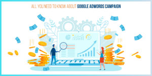 All that you need to know about Google Adwords campaign