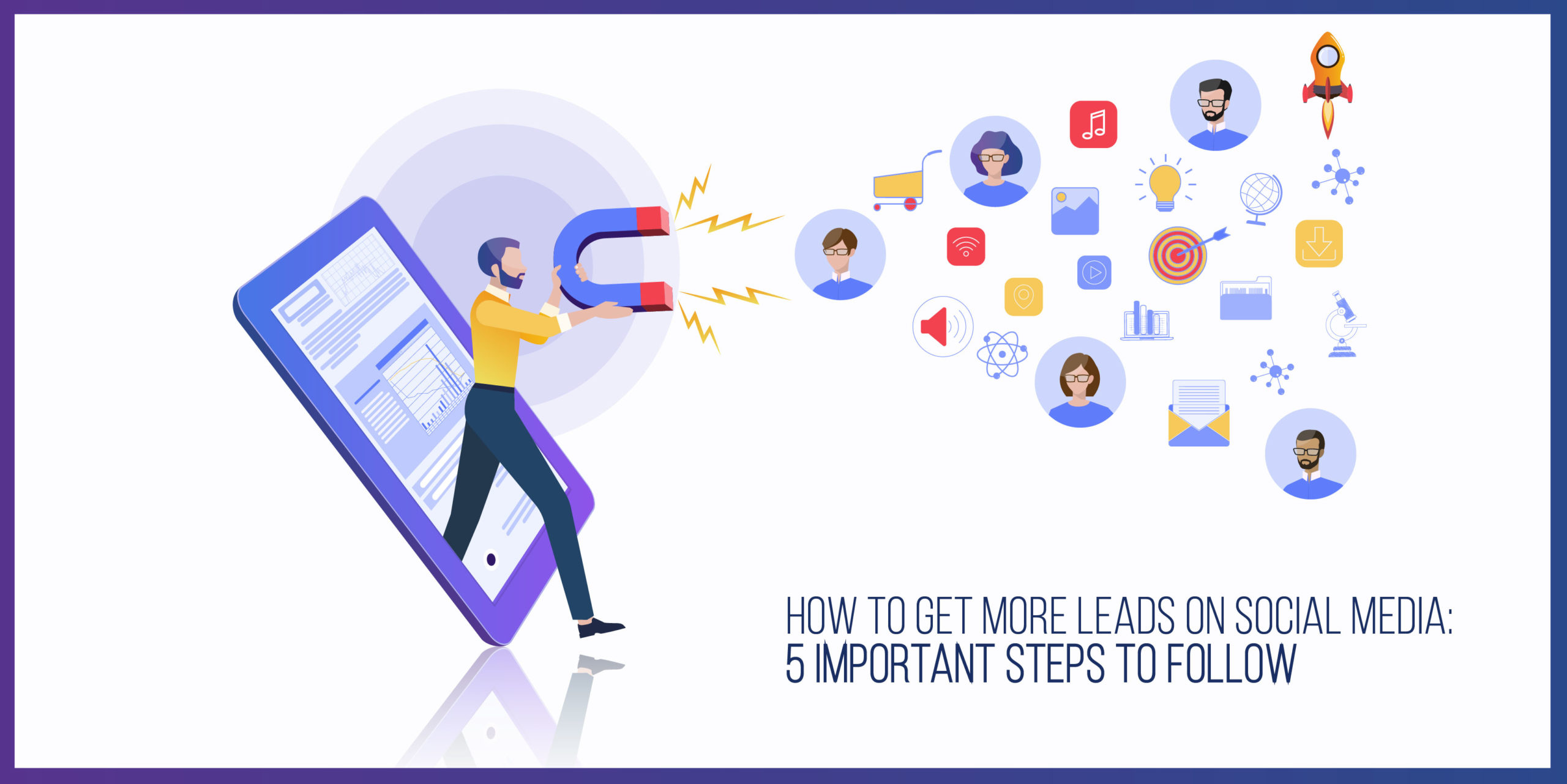How to get more leads on Social Media: 5 Important steps to follow.