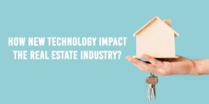 Top 5 new technologies are impacting the real estate industry