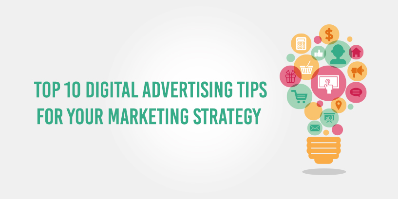Top 10 Digital Advertising tips for your Marketing Strategy