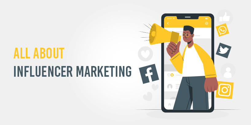 What Is Influencer Marketing? A Guide To Develop Your Business With Influencers