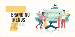7 branding trends you should know