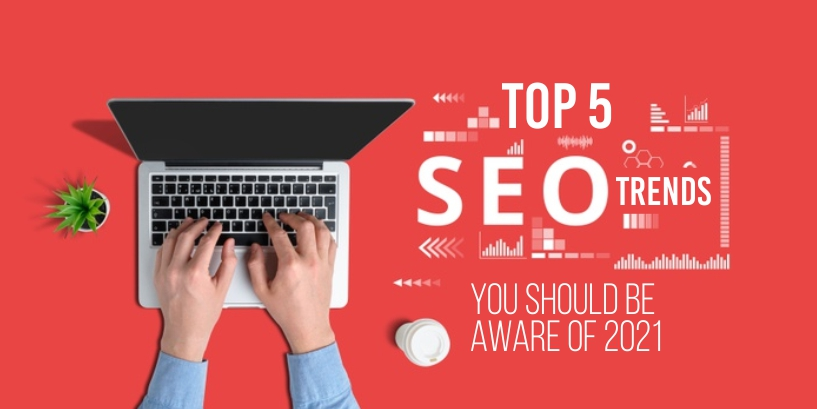 Top 5 SEO trends that you should be aware of in 2021